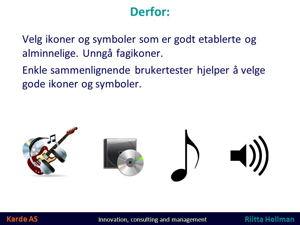 Karde AS Innovation, consulting and management Derfor: Velg ikoner og symboler som er godt etablerte og alminnelige.