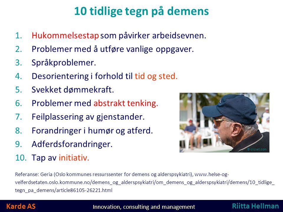 Karde AS Innovation, consulting and management 10 tidlige tegn på demens 1.Hukommelsestap som påvirker arbeidsevnen.