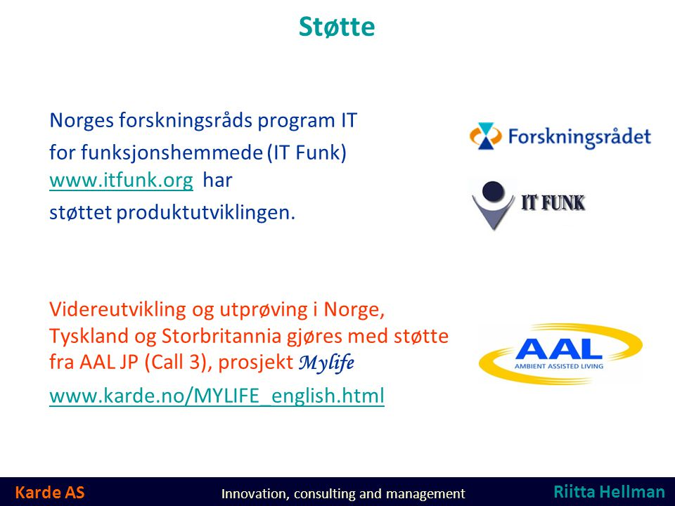 Karde AS Innovation, consulting and management Støtte Norges forskningsråds program IT for funksjonshemmede (IT Funk) www.itfunk.org har www.itfunk.org støttet produktutviklingen.
