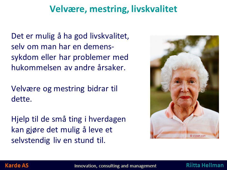 Karde AS Innovation, consulting and management Velvære, mestring, livskvalitet Det er mulig å ha god livskvalitet, selv om man har en demens- sykdom eller har problemer med hukommelsen av andre årsaker.
