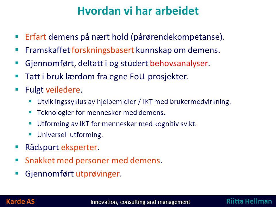 Karde AS Innovation, consulting and management Hvordan vi har arbeidet  Erfart demens på nært hold (pårørendekompetanse).