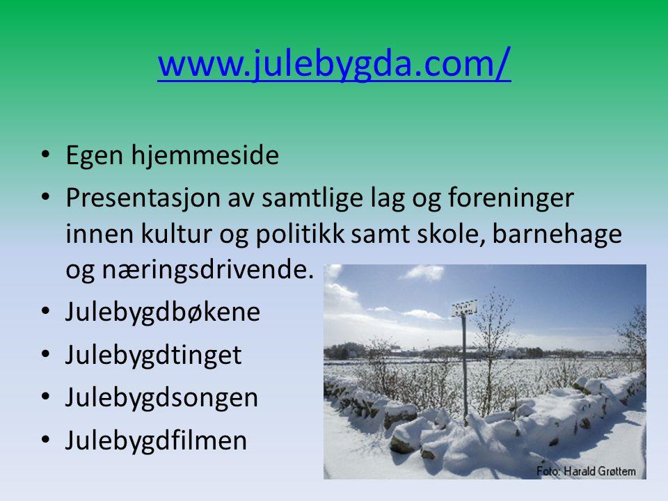 www.julebygda.com/ • Egen hjemmeside • Presentasjon av samtlige lag og foreninger innen kultur og politikk samt skole, barnehage og næringsdrivende. •