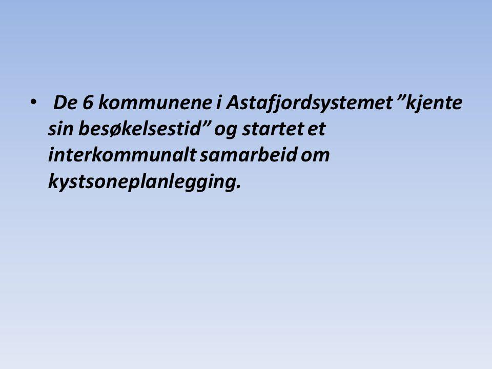 """• De 6 kommunene i Astafjordsystemet """"kjente sin besøkelsestid"""" og startet et interkommunalt samarbeid om kystsoneplanlegging."""