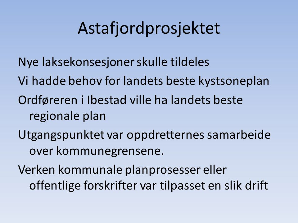 Astafjordprosjektet Nye laksekonsesjoner skulle tildeles Vi hadde behov for landets beste kystsoneplan Ordføreren i Ibestad ville ha landets beste reg