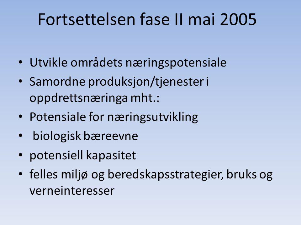 Fortsettelsen fase II mai 2005 • Utvikle områdets næringspotensiale • Samordne produksjon/tjenester i oppdrettsnæringa mht.: • Potensiale for næringsu