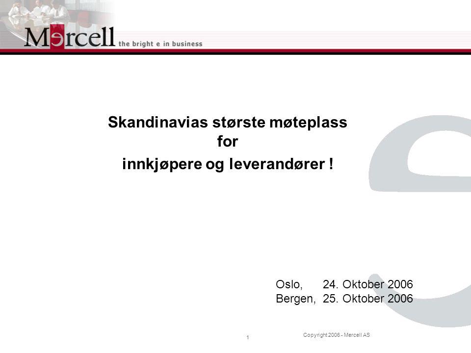 Copyright 2006 - Mercell AS 2 Visjon Mercell skal fremstå som den foretrukne informasjonsformidler mellom innkjøpere og leverandører på det profesjonelle markedet i Europa innen 2010
