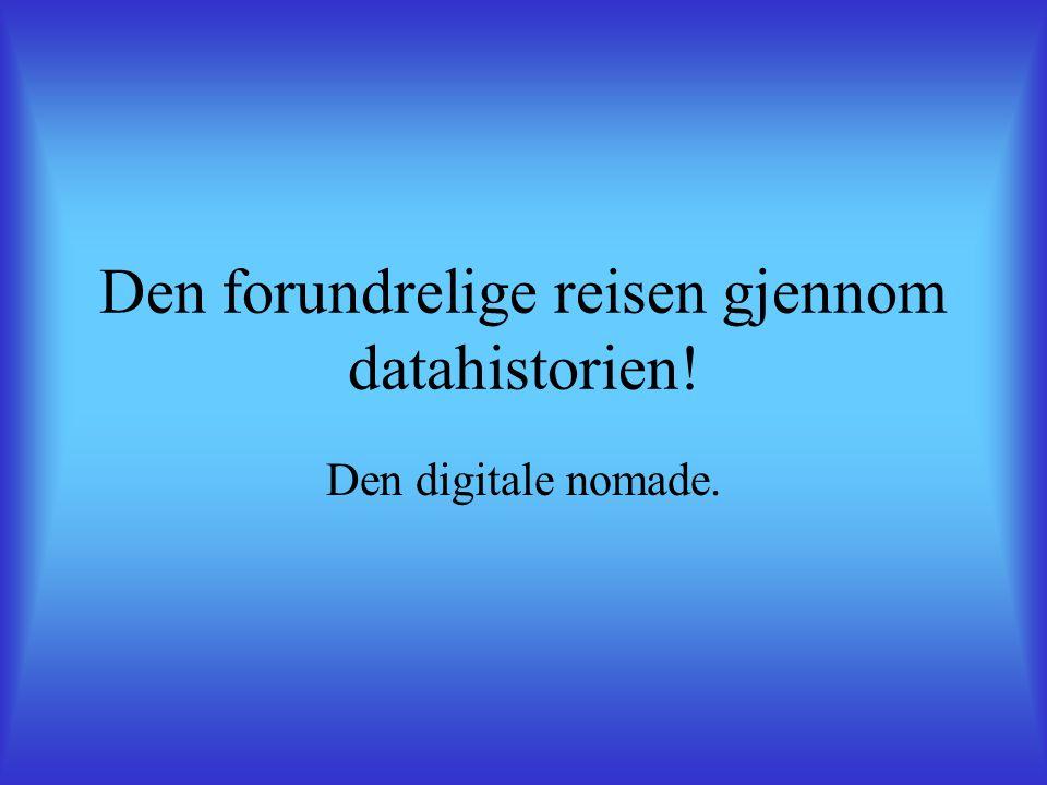 Den forundrelige reisen gjennom datahistorien! Den digitale nomade.