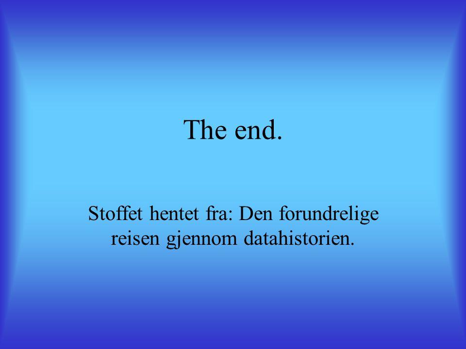 The end. Stoffet hentet fra: Den forundrelige reisen gjennom datahistorien.