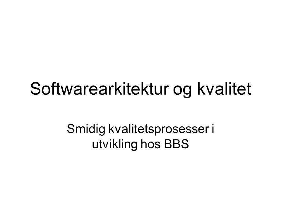 Softwarearkitektur og kvalitet Smidig kvalitetsprosesser i utvikling hos BBS