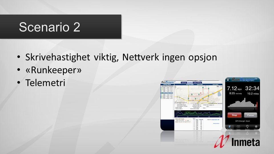 • Skrivehastighet viktig, Nettverk ingen opsjon • «Runkeeper» • Telemetri