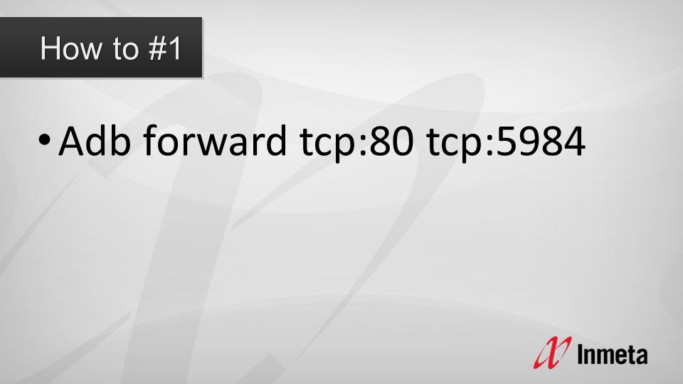 • Adb forward tcp:80 tcp:5984