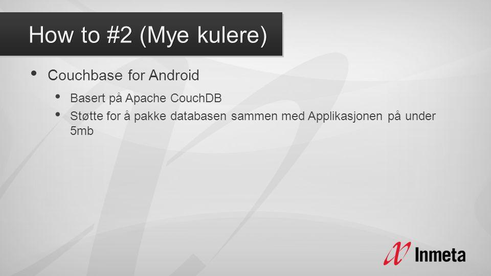 • Couchbase for Android • Basert på Apache CouchDB • Støtte for å pakke databasen sammen med Applikasjonen på under 5mb