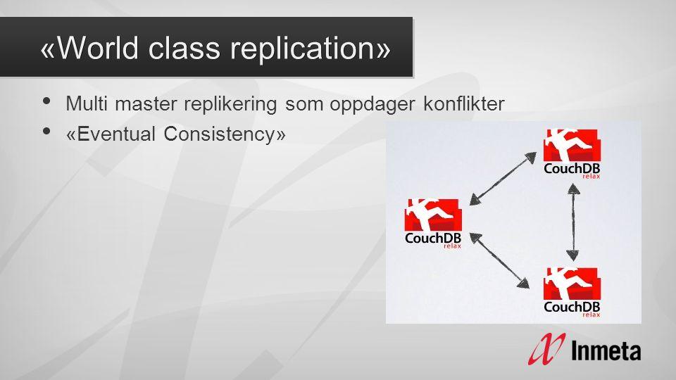 • Multi master replikering som oppdager konflikter • «Eventual Consistency»