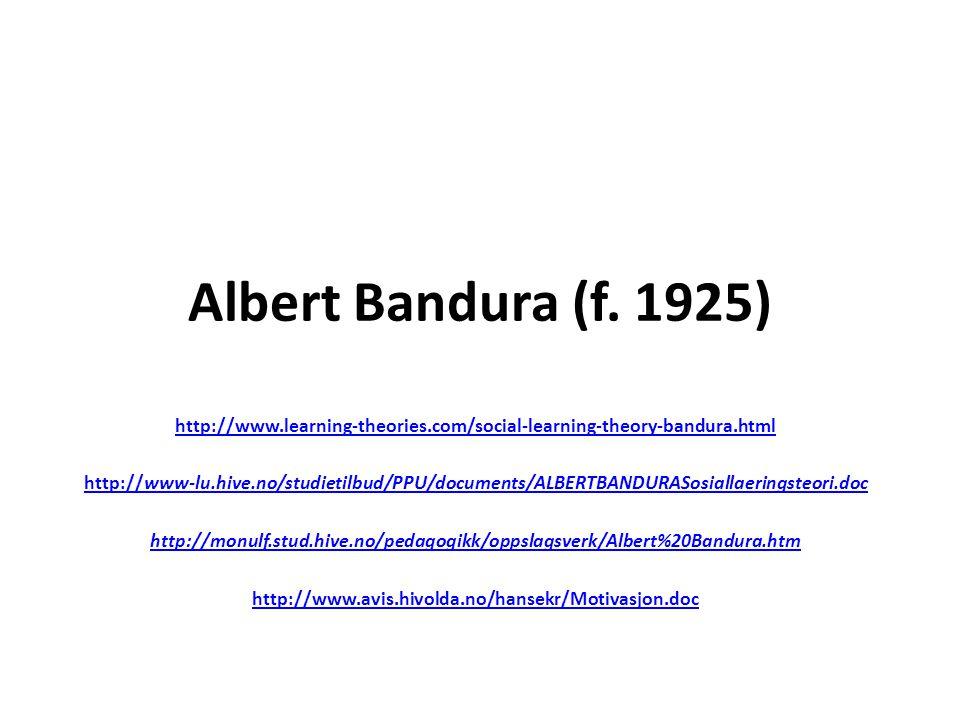 Albert Bandura • Amerikansk psykolog • Professor ved Stanford University – Bandura, A.
