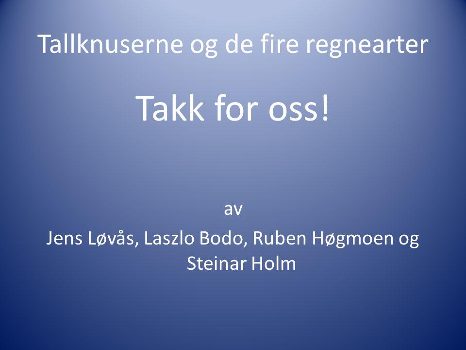 Tallknuserne og de fire regnearter Takk for oss! av Jens Løvås, Laszlo Bodo, Ruben Høgmoen og Steinar Holm
