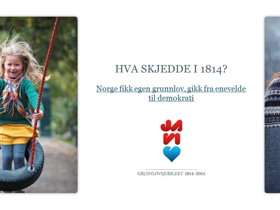 HVA SKJEDDE I 1814? Norge fikk egen grunnlov, gikk fra enevelde til demokrati