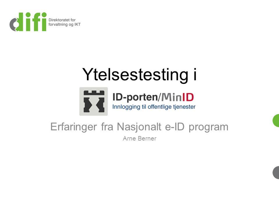Ytelsestesting i Erfaringer fra Nasjonalt e-ID program Arne Berner