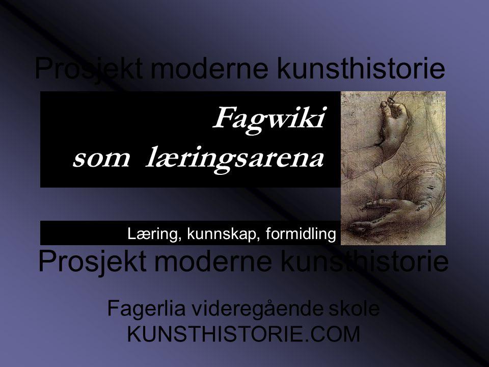 Læring, kunnskap, formidling Prosjekt moderne kunsthistorie Fagerlia videregående skole KUNSTHISTORIE.COM Prosjekt moderne kunsthistorie Fagwiki som læringsarena