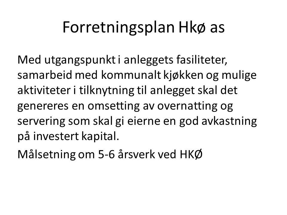 Forretningsplan Hkø as Med utgangspunkt i anleggets fasiliteter, samarbeid med kommunalt kjøkken og mulige aktiviteter i tilknytning til anlegget skal