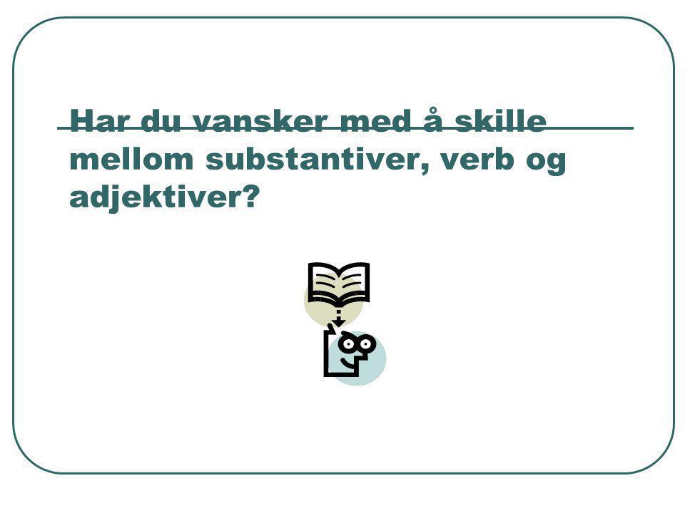 Har du vansker med å skille mellom substantiver, verb og adjektiver?