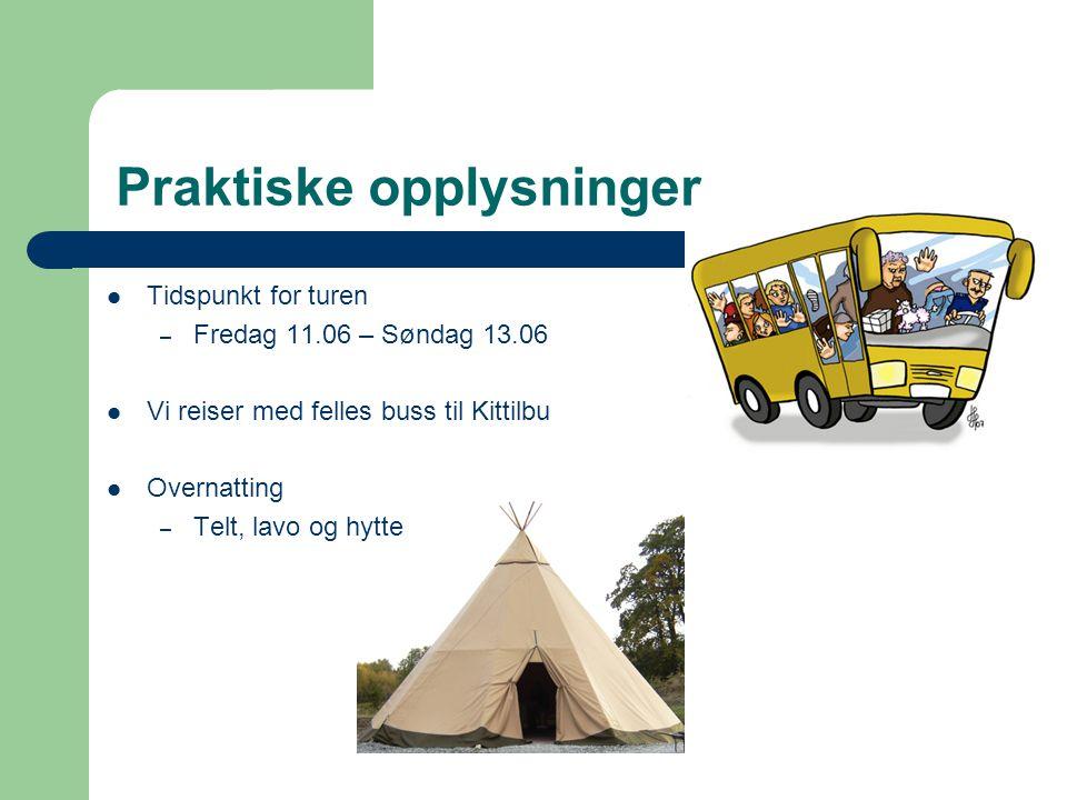 Praktiske opplysninger  Tidspunkt for turen – Fredag 11.06 – Søndag 13.06  Vi reiser med felles buss til Kittilbu  Overnatting – Telt, lavo og hytte