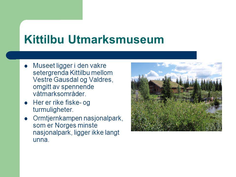 Kittilbu Utmarksmuseum  Museet ligger i den vakre setergrenda Kittilbu mellom Vestre Gausdal og Valdres, omgitt av spennende våtmarksområder.  Her e
