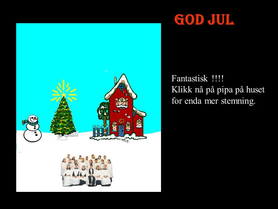 God Jul Flott nå blir det Julestemning. Nå klikker du på juletreet for å tenne lysene der….