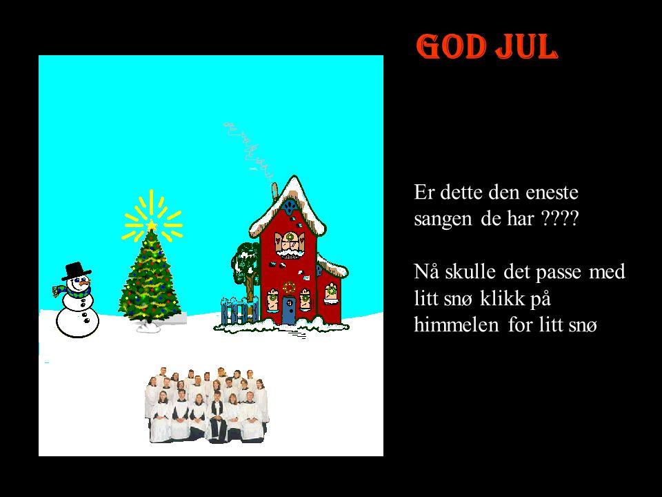 God Jul Er dette den eneste sangen de har ???.
