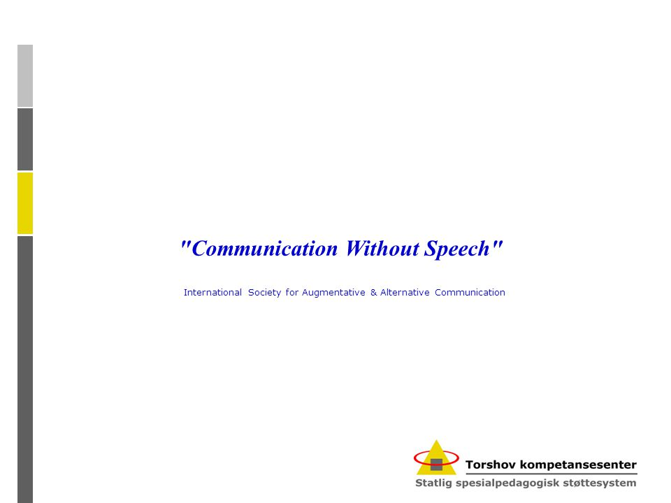 Communication Without Speech International Society for Augmentative & Alternative Communication