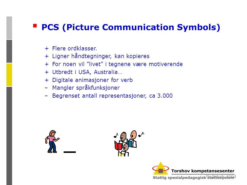 """ PCS (Picture Communication Symbols) +Flere ordklasser. +Ligner håndtegninger, kan kopieres +For noen vil """"livet"""" i tegnene være motiverende +Utbredt"""