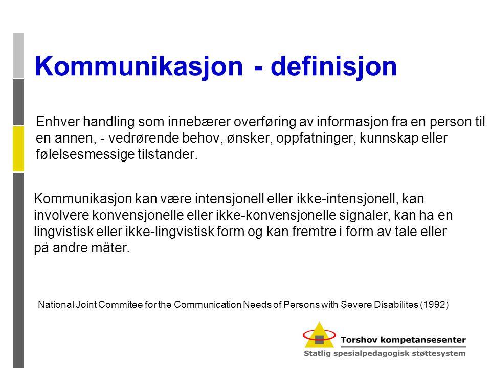 Kommunikasjon - definisjon Enhver handling som innebærer overføring av informasjon fra en person til en annen, - vedrørende behov, ønsker, oppfatninge