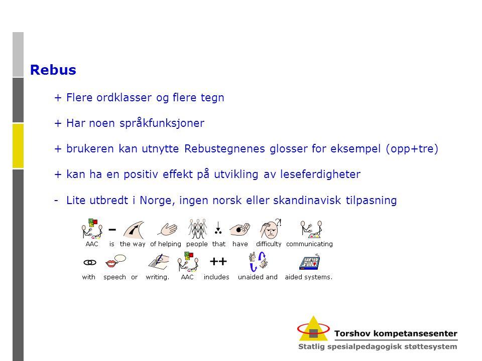 Rebus + Flere ordklasser og flere tegn + Har noen språkfunksjoner + brukeren kan utnytte Rebustegnenes glosser for eksempel (opp+tre) + kan ha en positiv effekt på utvikling av leseferdigheter - Lite utbredt i Norge, ingen norsk eller skandinavisk tilpasning