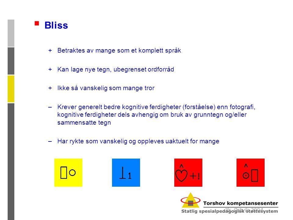  Bliss +Betraktes av mange som et komplett språk +Kan lage nye tegn, ubegrenset ordforråd +Ikke så vanskelig som mange tror –Krever generelt bedre kognitive ferdigheter (forståelse) enn fotografi, kognitive ferdigheter dels avhengig om bruk av grunntegn og/eller sammensatte tegn –Har rykte som vanskelig og oppleves uaktuelt for mange Jfr.