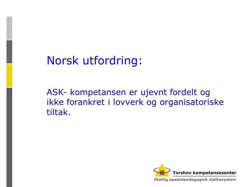Norsk utfordring: ASK- kompetansen er ujevnt fordelt og ikke forankret i lovverk og organisatoriske tiltak.