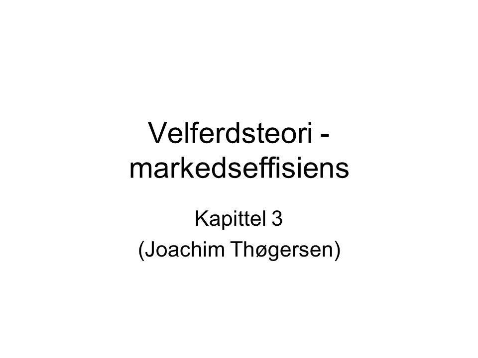 Velferdsteori - markedseffisiens Kapittel 3 (Joachim Thøgersen)