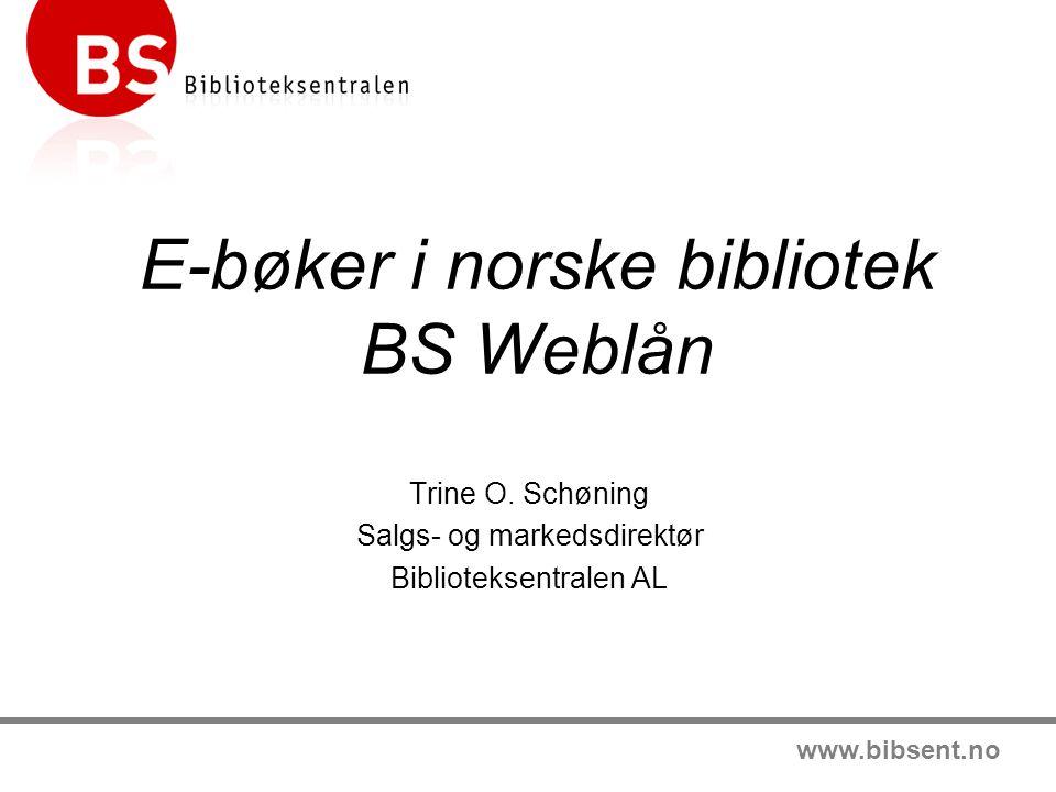 www.bibsent.no E-bøker i norske bibliotek BS Weblån Trine O.