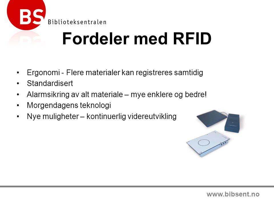 www.bibsent.no Fordeler med RFID •Ergonomi - Flere materialer kan registreres samtidig •Standardisert •Alarmsikring av alt materiale – mye enklere og bedre.