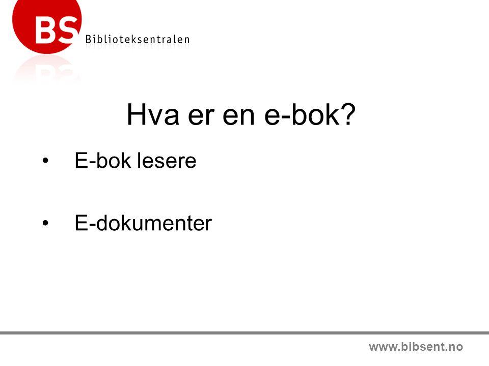 www.bibsent.no Hva er en e-bok •E-bok lesere •E-dokumenter