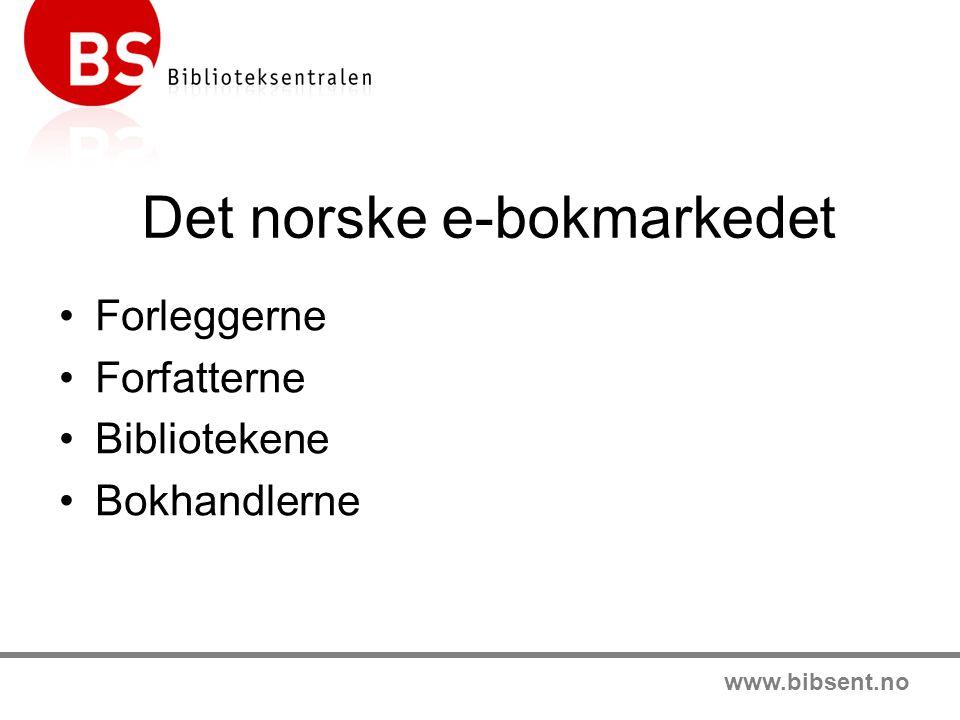 www.bibsent.no Det norske e-bokmarkedet •Forleggerne •Forfatterne •Bibliotekene •Bokhandlerne