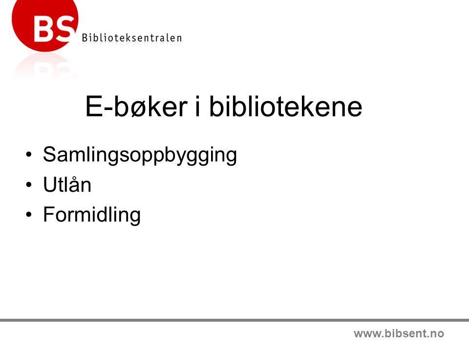 www.bibsent.no E-bøker i bibliotekene •Samlingsoppbygging •Utlån •Formidling