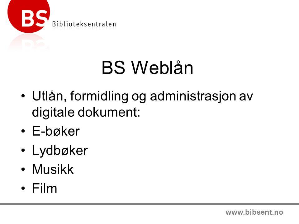 www.bibsent.no BS Weblån •Utlån, formidling og administrasjon av digitale dokument: •E-bøker •Lydbøker •Musikk •Film