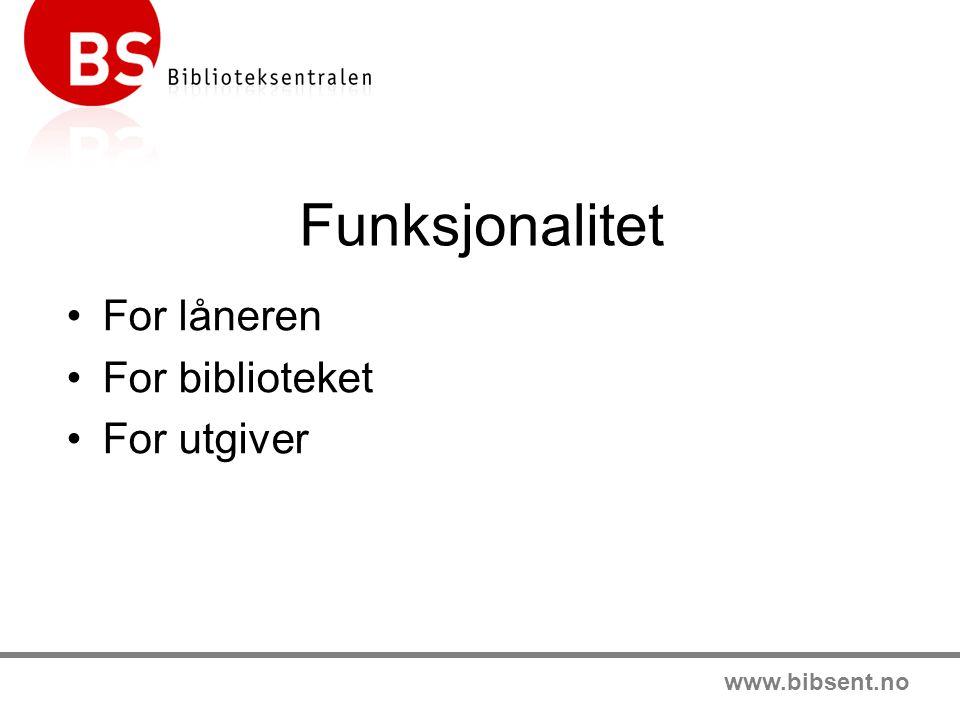 www.bibsent.no Funksjonalitet •For låneren •For biblioteket •For utgiver