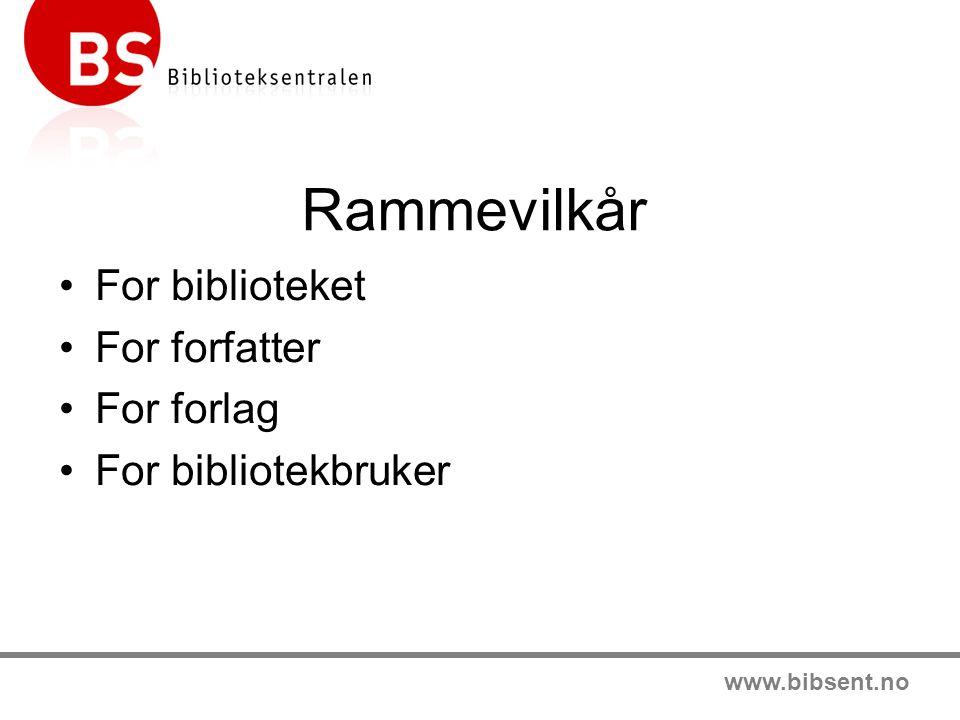 www.bibsent.no Rammevilkår •For biblioteket •For forfatter •For forlag •For bibliotekbruker