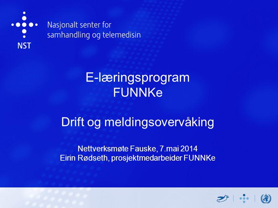 E-læringsprogram FUNNKe Drift og meldingsovervåking Nettverksmøte Fauske, 7.mai 2014 Eirin Rødseth, prosjektmedarbeider FUNNKe