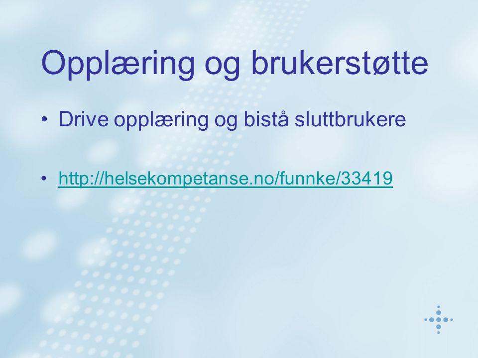 Opplæring og brukerstøtte •Drive opplæring og bistå sluttbrukere •http://helsekompetanse.no/funnke/33419http://helsekompetanse.no/funnke/33419