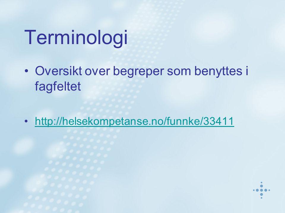 Terminologi •Oversikt over begreper som benyttes i fagfeltet •http://helsekompetanse.no/funnke/33411http://helsekompetanse.no/funnke/33411