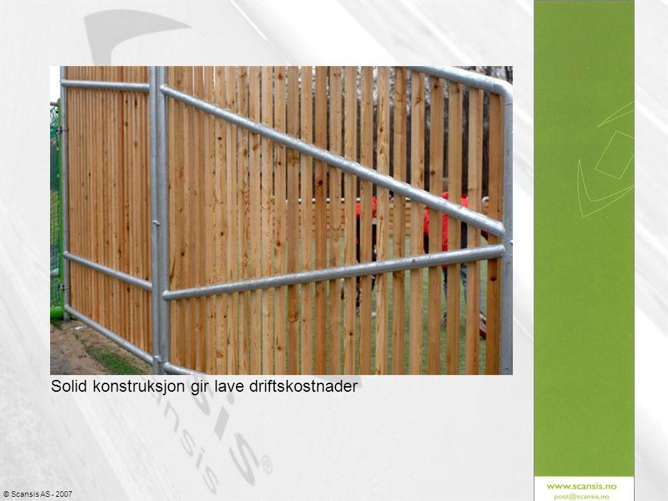 © Scansis AS - 2007 Solid konstruksjon gir lave driftskostnader