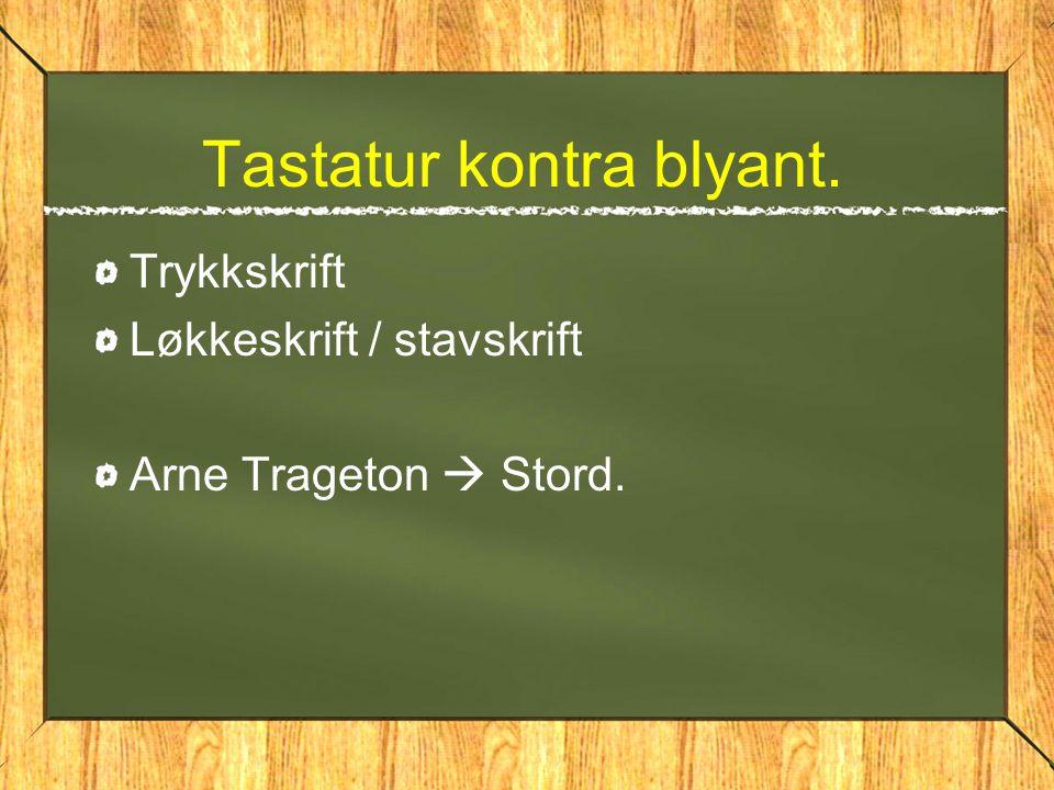 Tastatur kontra blyant. Trykkskrift Løkkeskrift / stavskrift Arne Trageton  Stord.