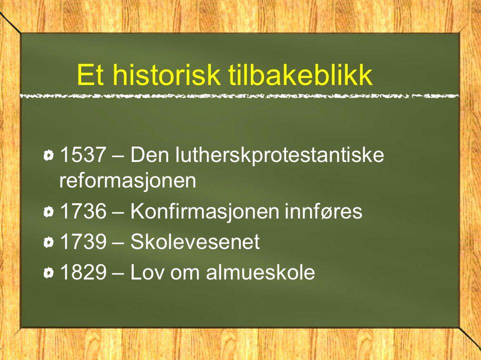 Et historisk tilbakeblikk 1537 – Den lutherskprotestantiske reformasjonen 1736 – Konfirmasjonen innføres 1739 – Skolevesenet 1829 – Lov om almueskole