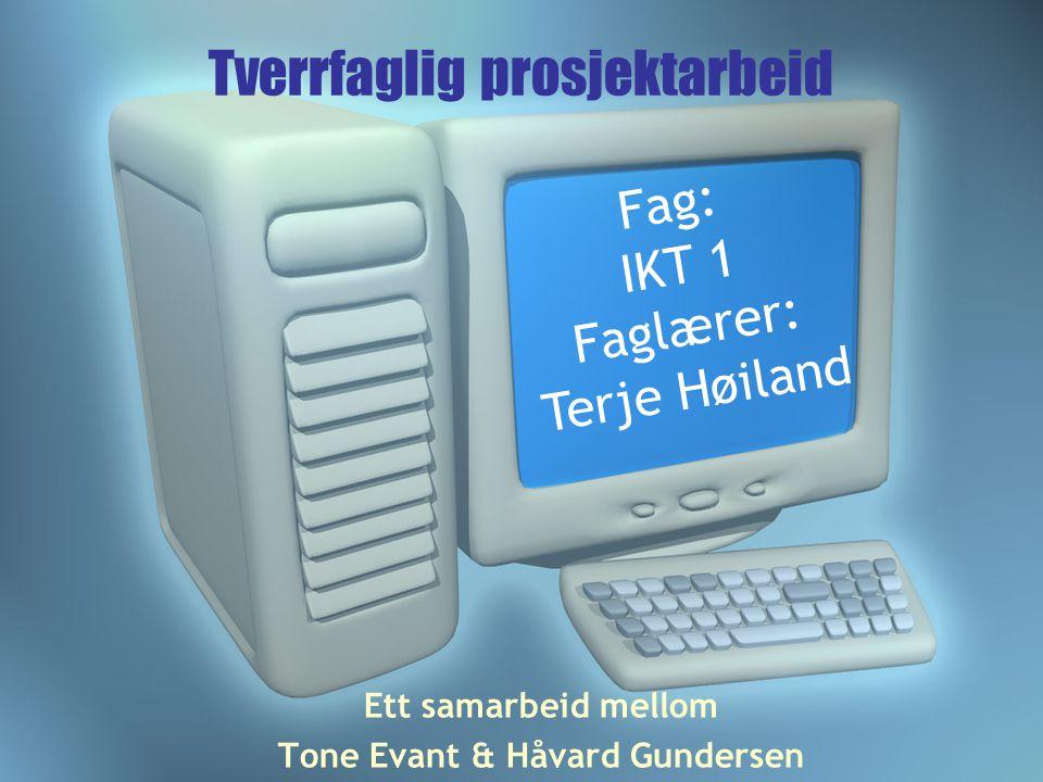 Tverrfaglig prosjektarbeid Ett samarbeid mellom Tone Evant & Håvard Gundersen Fag: IKT 1 Faglærer: Terje Høiland